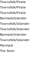 Townsfolk/Pirate Townsfolk/Pirate Townsfolk/Pirate Barmaid/Islander Townsfolk/Islander Townsfolk/Islander Barmaid/Islander Townsfolk/Islander Mermaid The Siren